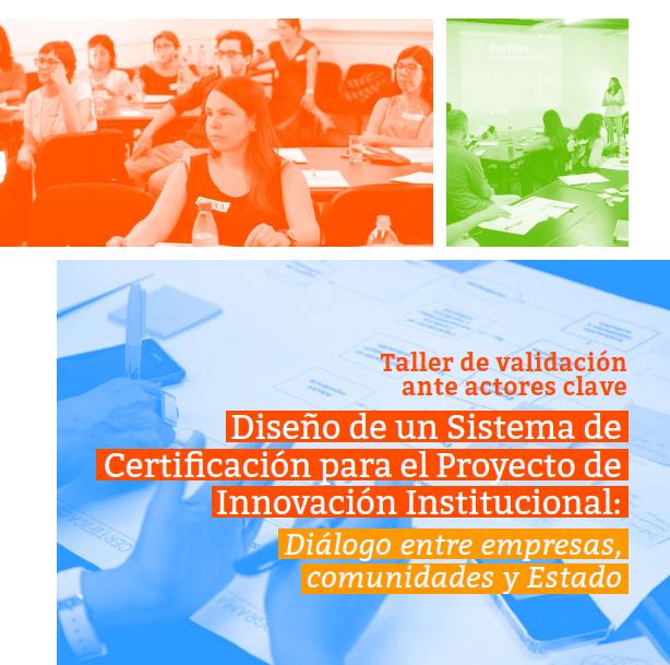 Taller de validación ante actores clave: Diseño de un Sistema de Certificación para el Proyecto de Innovación Institucional: Diálogo entre empresas, comunidades y Estado